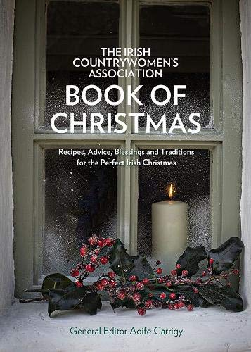 9780717168187: The Irish Countrywomen's Association Book of Christmas: Recipes, Advice, Blessings and Traditions for the Perfect Irish Christmas