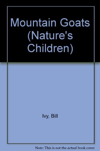 Mountain Goats (Nature's Children) (0717223574) by Ivy, Bill