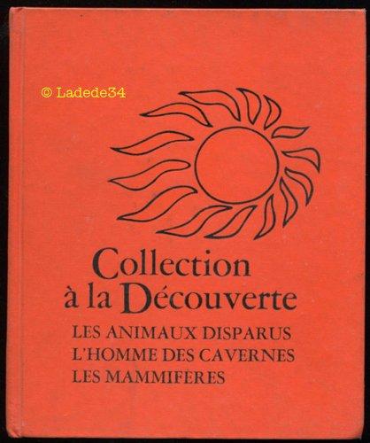 Les animaux disparus L homme des cavernes Les mammiferes Collection a la decouverte: Andre Saint ...