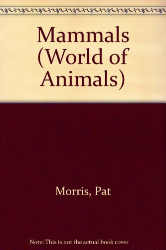 Mammals (World of Animals) (0717257436) by Morris, Pat; Beer, Amy-Jane; Bower, Erica