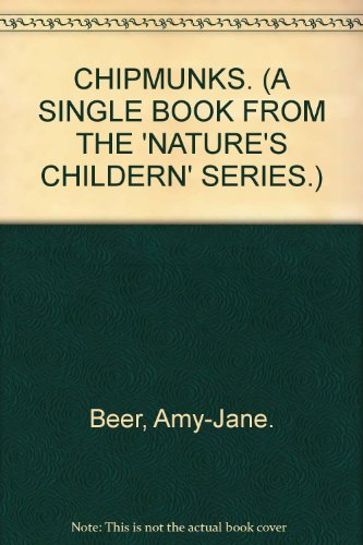 CHIPMUNKS. (A SINGLE BOOK FROM THE 'NATURE'S CHILDERN' SERIES.): Beer, Amy-Jane.