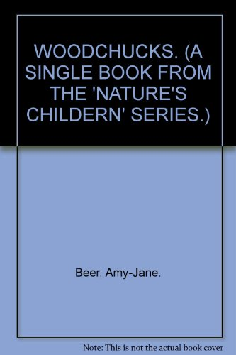 WOODCHUCKS. (A SINGLE BOOK FROM THE 'NATURE'S CHILDERN' SERIES.): Beer, Amy-Jane.