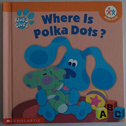 9780717266210: Where is Polka Dots? (Blue's Clues)