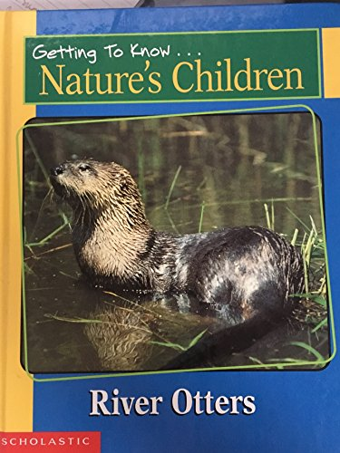 Getting to Know Nature's Children: River Otters: Dingwall, Laima