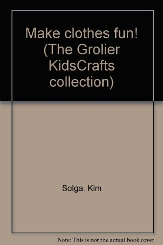 9780717272419: Make clothes fun! (The Grolier KidsCrafts collection)