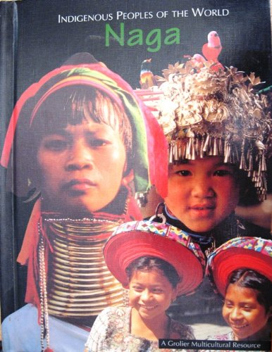 Naga (Indigenous Peoples of the World Vol. 9): Johnson, Anne