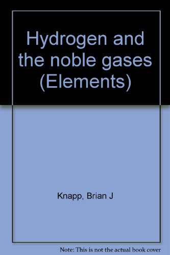 Hydrogen and the noble gases (Elements): Knapp, Brian J