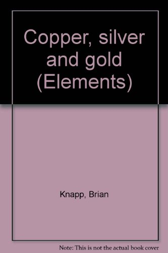 Copper, silver and gold (Elements): Knapp, Brian