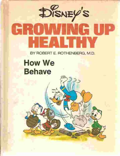 Disney's Growing Up Healthy - How We Behave: Rothenberg, Robert E