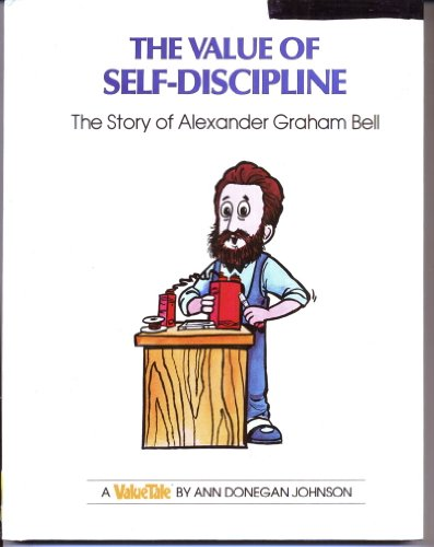 The Value of Self-Discipline: The Story of Alexander Graham Bell (Valuetales): Johnson, Ann Donegan