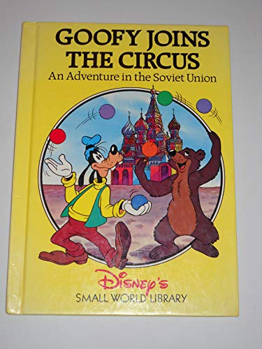 Goofy Joins the Circus an Adventure in the Soviet Union (disney's Small World library): Walt ...