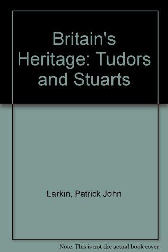 Britain's Heritage: Tudors and Stuarts: Larkin, Patrick John