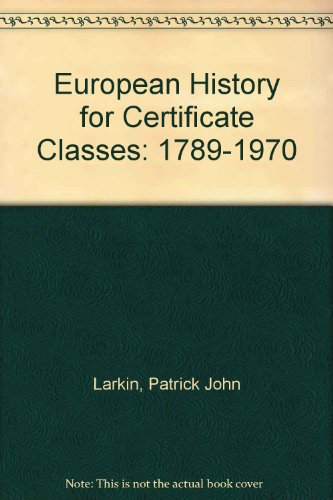European History for Certificate Classes (1789-1970): P J Larkin.
