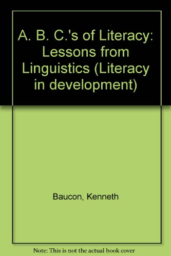 A. B. C.'s of Literacy: Lessons from Linguistics (Literacy in development): Baucon, Kenneth