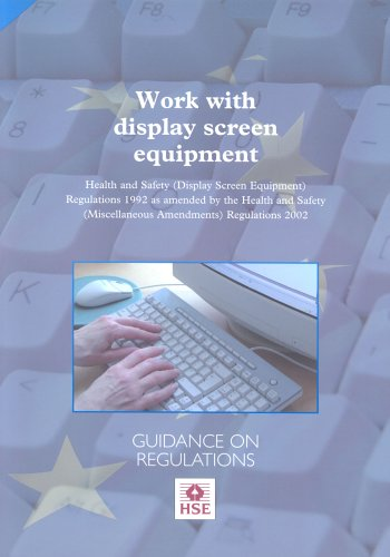 Work with Display Screen Equipment: Health and Safety (Display Screen Equipment) Regulations 1992 ...