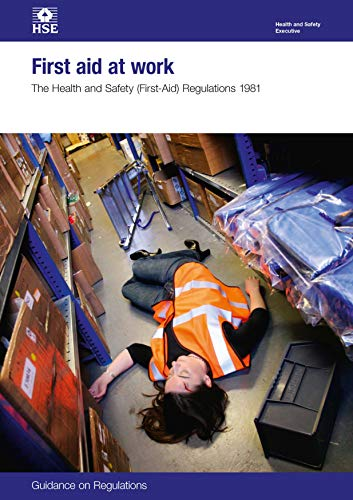 First Aid at Work: The Health and Safety (First-aid) Regulations 1981. Guidance on Regulations (...