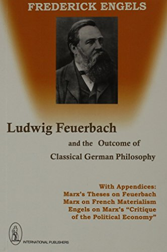 Ludwig Feuerbach and the Outcome of Classical: Frederick Engels