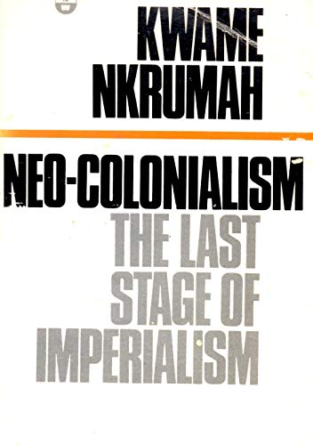 Neo-Colonialism: The Last Stage of Imperialism: Kwame Nkrumah