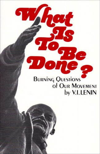 What Is to Be Done?: Burning Questions: V. I. Lenin
