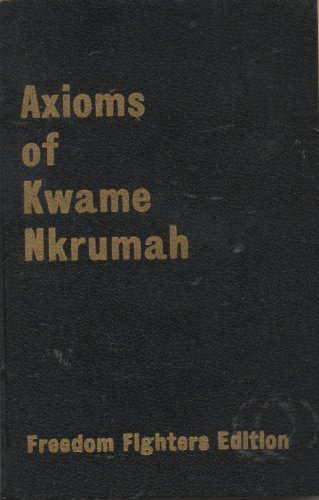 9780717802609: Axioms of Kwame Nkrumah: Freedom Fighters' Edition.