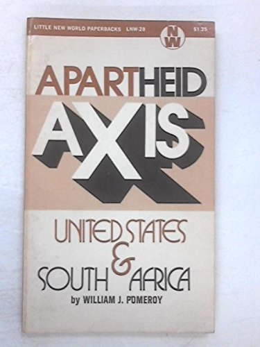 Apartheid Axis: United States and South Africa (New World Paperbacks): Pomeroy, William J.