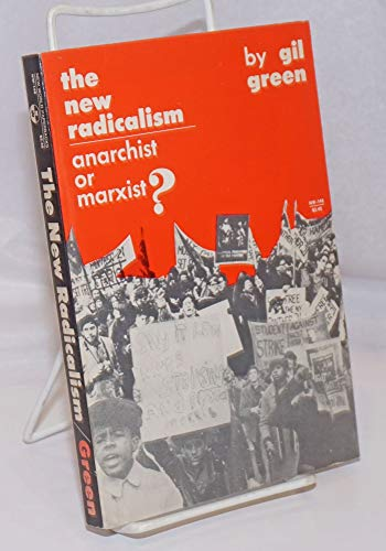 The new radicalism: anarchist or Marxist?: Green, Gil