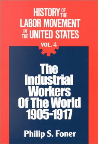 9780717803965: 004: History of the Labor Movement in the United States: Industrial Workers of the World