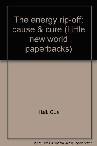 The energy rip-off: cause & cure (Little new world paperbacks): Gus Hall