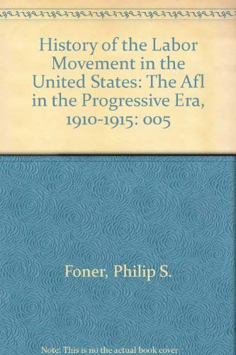 9780717805709: 005: History of the Labor Movement in the United States: The Afl in the Progressive Era, 1910-1915