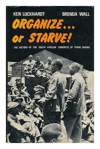 ORGANIZE OR STARVE! THE HISTORY OF THE SOUTH AFRICAN CONGRESS OF TRADE UNIONS