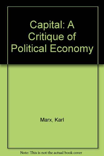Capital: A Critique of Political Economy: Karl Marx