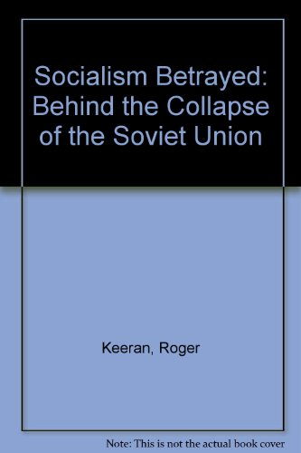 9780717807376: Socialism Betrayed: Behind the Collapse of the Soviet Union