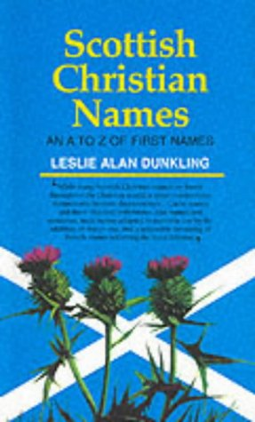 Scottish Christian Names: A.to Z.of First Names: Leslie Alan Dunkling