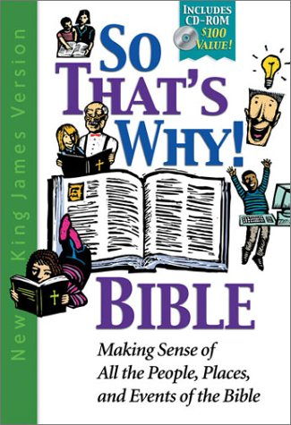 9780718000288: So That's Why! Bible: New King James Version Making Sense of All the People, Places, and Events of the Bible