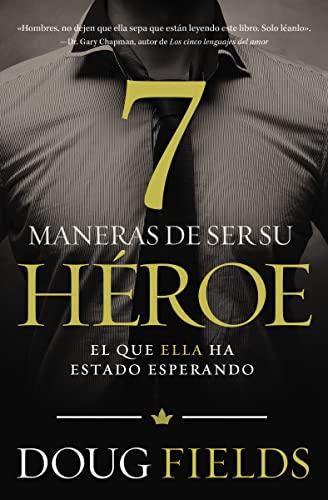 9780718001070: Siete Maneras de Ser Su Heroe: El Que Ella Ha Estado Esperando