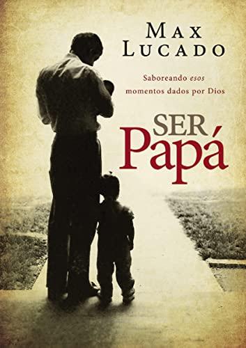 9780718001131: Ser papá: Saboreando esos momentos dados por Dios (Spanish Edition)