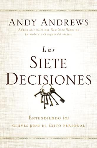 9780718001513: Las siete decisiones: Claves hacia el éxito personal (Spanish Edition)