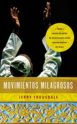 9780718001551: Movimientos milagrosos: Cómo cientos de miles de musulmanes están enamorándose de Jesús (Spanish Edition)