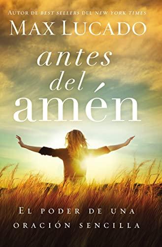 9780718001575: Antes del Amen: El Poder de una Oracion Sencilla = Before Amen