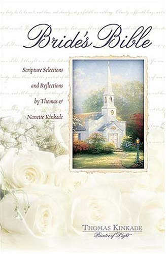 Bride's Bible: Scripture Selections and Reflections by Thomas and Nanette Kinkade: Thomas ...