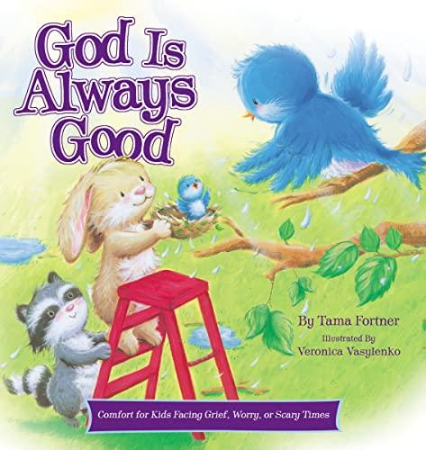 9780718011451: God Is Always Good: Comfort for Kids Facing Grief, Fear, or Change