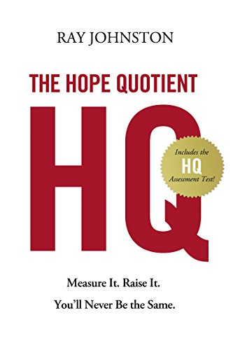 The Hope Quotient: Measure It. Raise It. You'll Never Be the Same.: Ray Johnston