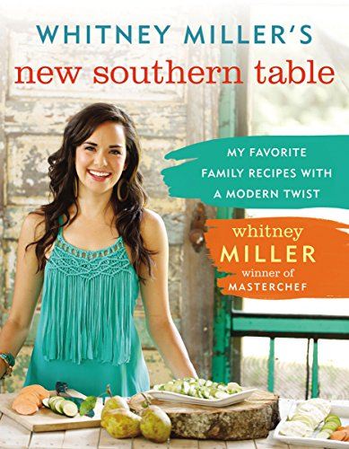 9780718011604: Whitney Miller's New Southern Table: My Favorite Family Recipes with a Modern Twist