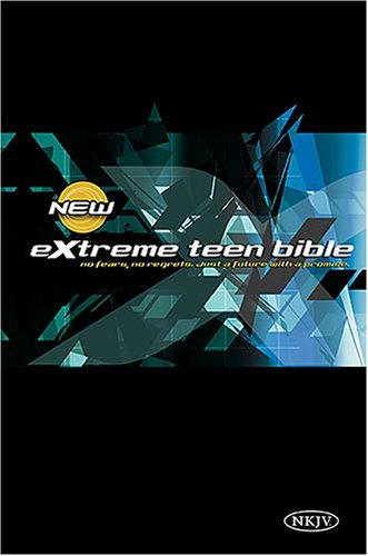 9780718016098: NKJV Extreme Teen Bible: No Fears, No Regrets, Just a Future With a Promise