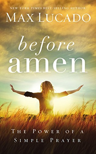 9780718016371: Before Amen: The Power of a Simple Prayer