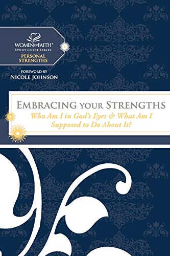 9780718019839: Embracing Your Strengths: Who Am I in God's Eyes? (And What Am I Supposed to Do about it?) (Women of Faith Study Guide Series)