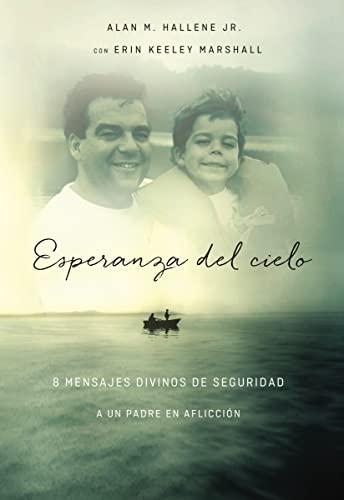 9780718021375: Esperanza del cielo: Ocho mensajes reconfortantes de Dios a un padre afligido (Spanish Edition)