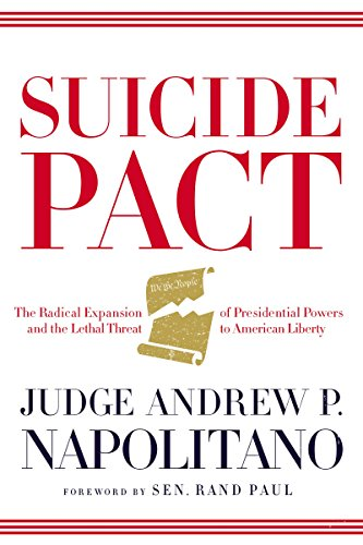 9780718021931: Suicide Pact: The Radical Expansion of Presidential Powers and the Lethal Threat to American Liberty