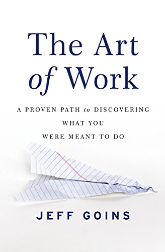 9780718022075: The Art of Work: A Proven Path to Discovering What You Were Meant to Do