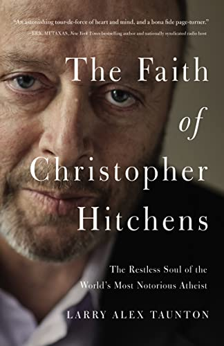 9780718022174: The Faith of Christopher Hitchens: The Restless Soul of the World's Most Notorious Atheist